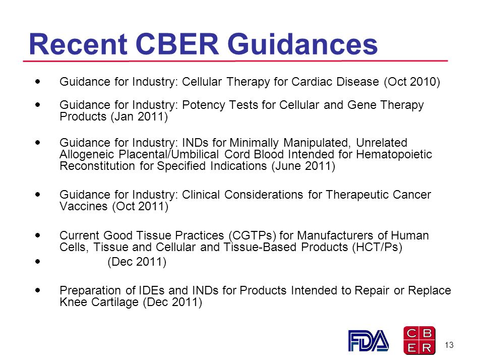 Recent CBER Guidances Guidance for Industry: Cellular Therapy for Cardiac Disease (Oct 2010)