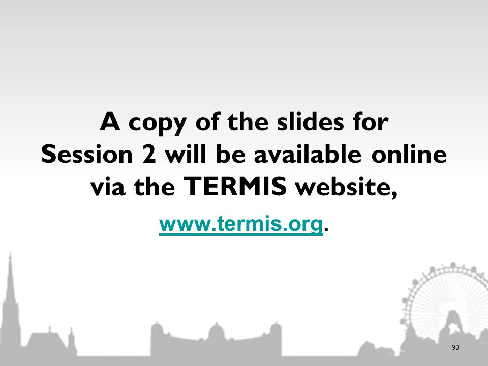 A copy of the slides for Session 2 will be available online via the TERMIS website,