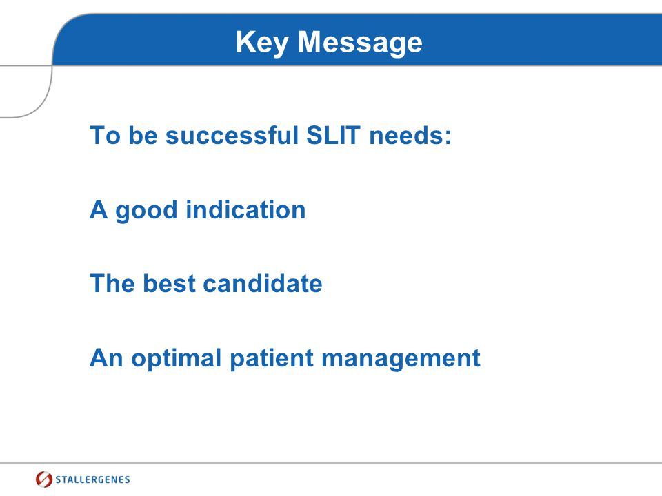 Key Message To be successful SLIT needs: A good indication The best candidate An optimal patient management