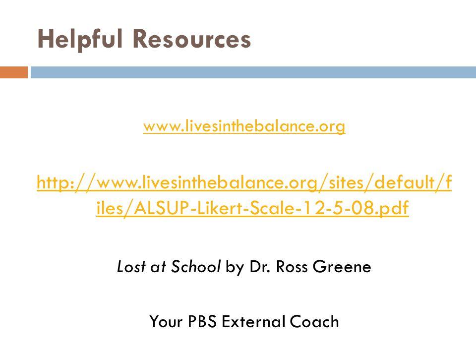 Helpful Resources www.livesinthebalance.org. http://www.livesinthebalance.org/sites/default/f iles/ALSUP-Likert-Scale-12-5-08.pdf.