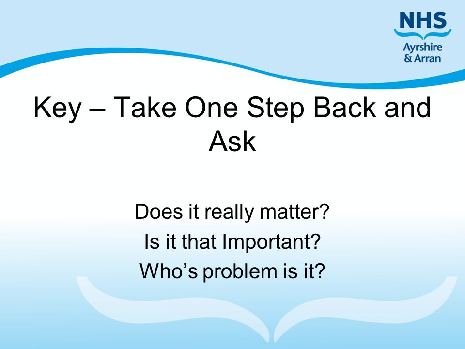 Key – Take One Step Back and Ask