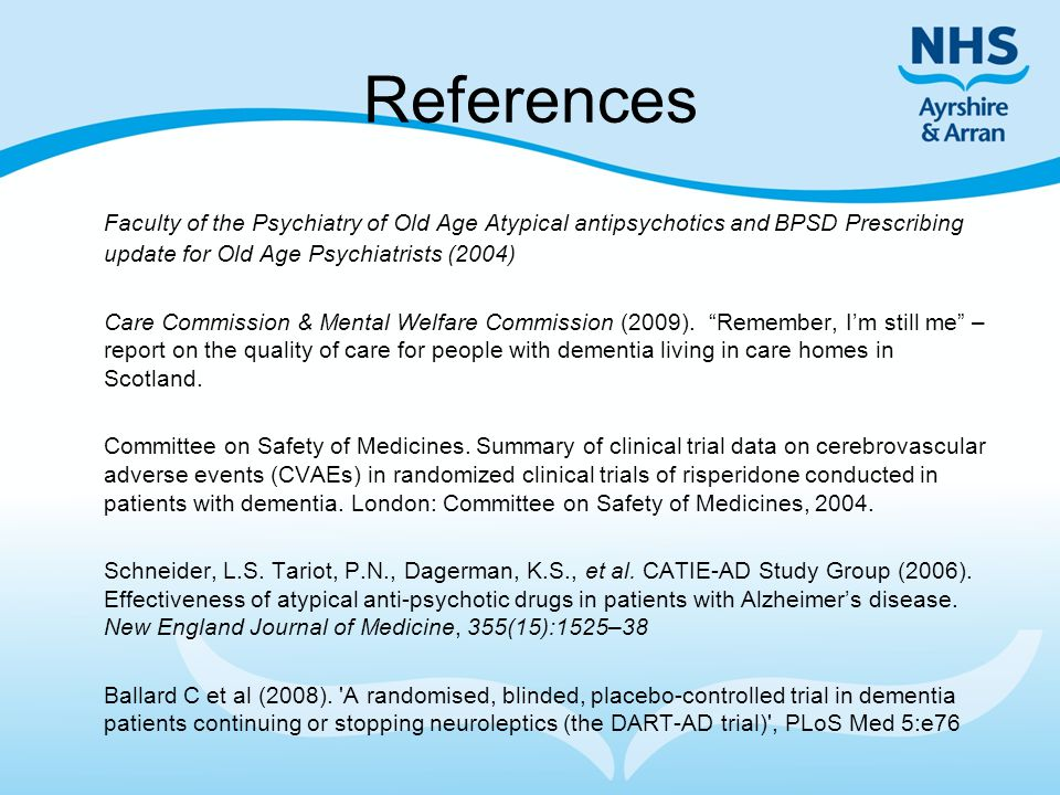 References Faculty of the Psychiatry of Old Age Atypical antipsychotics and BPSD Prescribing update for Old Age Psychiatrists (2004)