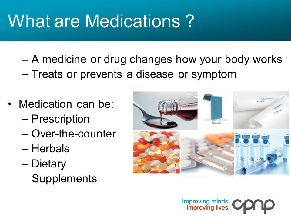 What are Medications A medicine or drug changes how your body works