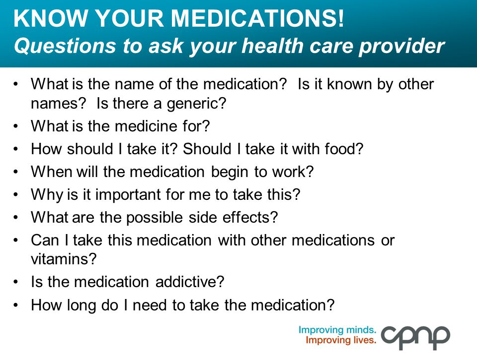 KNOW YOUR MEDICATIONS! Questions to ask your health care provider