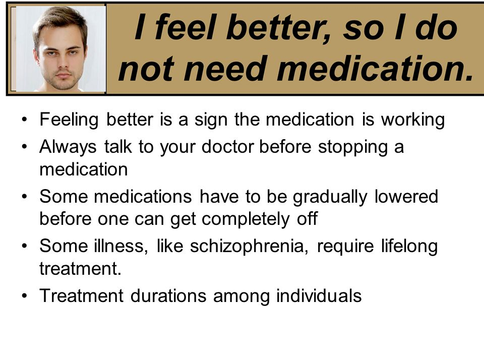 Feeling better is a sign the medication is working