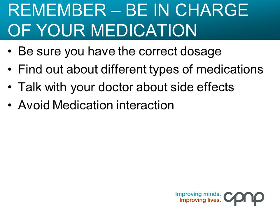 REMEMBER – BE IN CHARGE OF YOUR MEDICATION