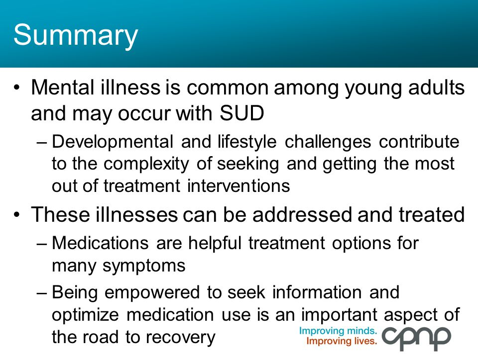 Summary Mental illness is common among young adults and may occur with SUD.