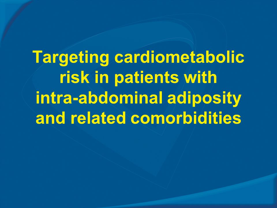 Targeting cardiometabolic risk in patients with intra-abdominal adiposity and related comorbidities