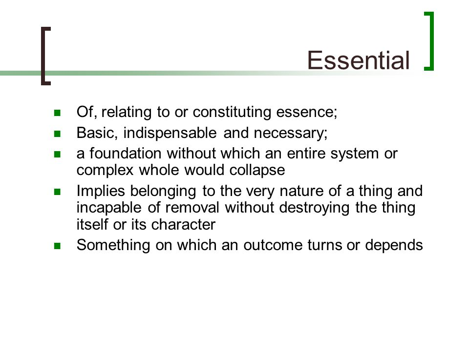 Essential Of, relating to or constituting essence;