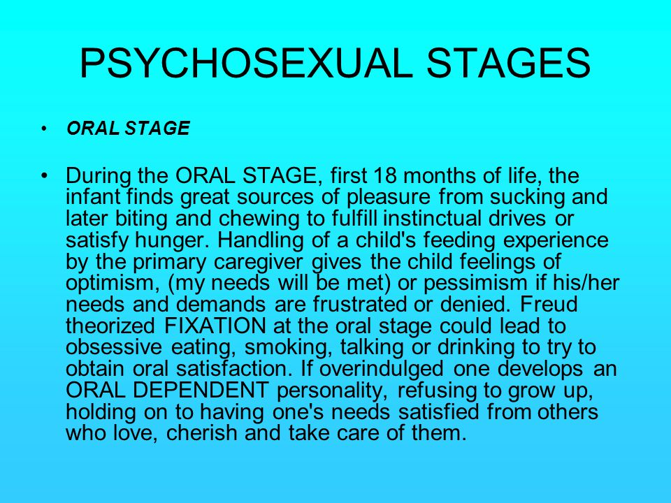PSYCHOSEXUAL STAGES ORAL STAGE.