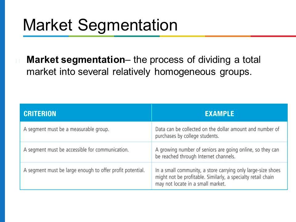 Market Segmentation Market segmentation– the process of dividing a total market into several relatively homogeneous groups.