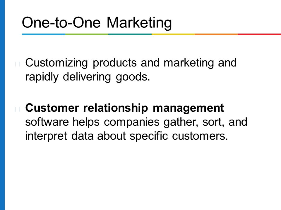 One-to-One Marketing Customizing products and marketing and rapidly delivering goods.
