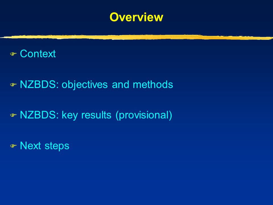 Overview Context NZBDS: objectives and methods