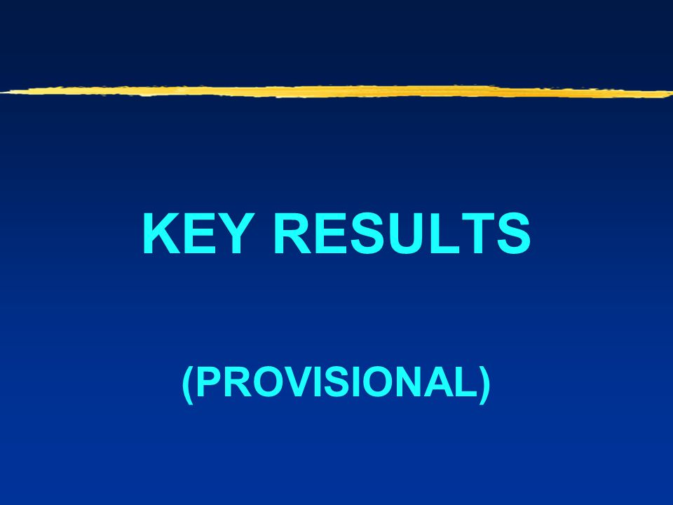 KEY RESULTS (PROVISIONAL)