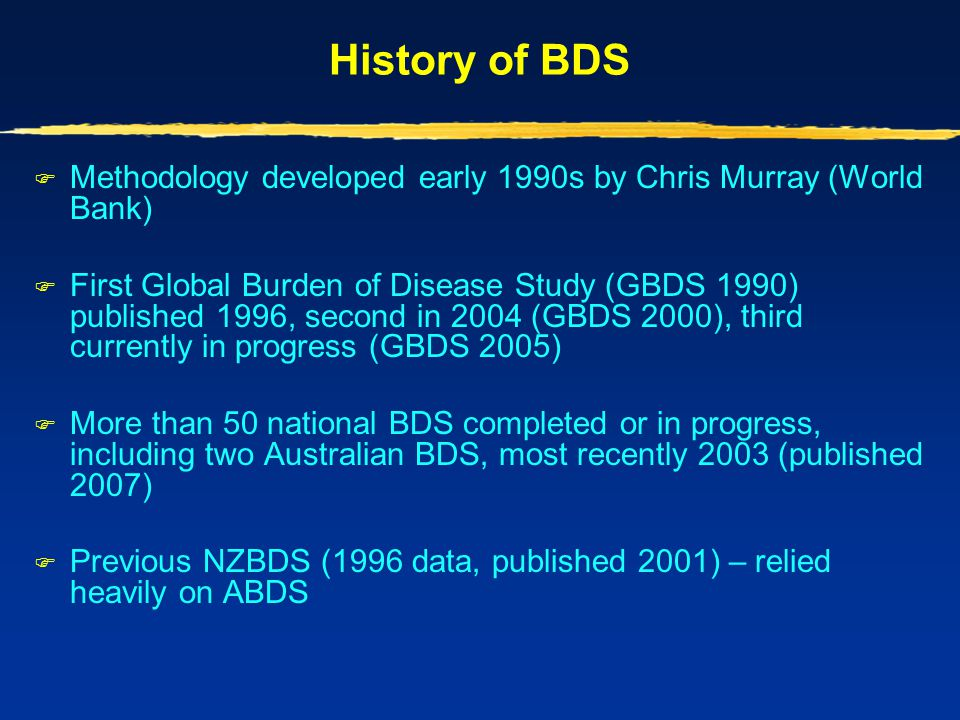 History of BDS Methodology developed early 1990s by Chris Murray (World Bank)