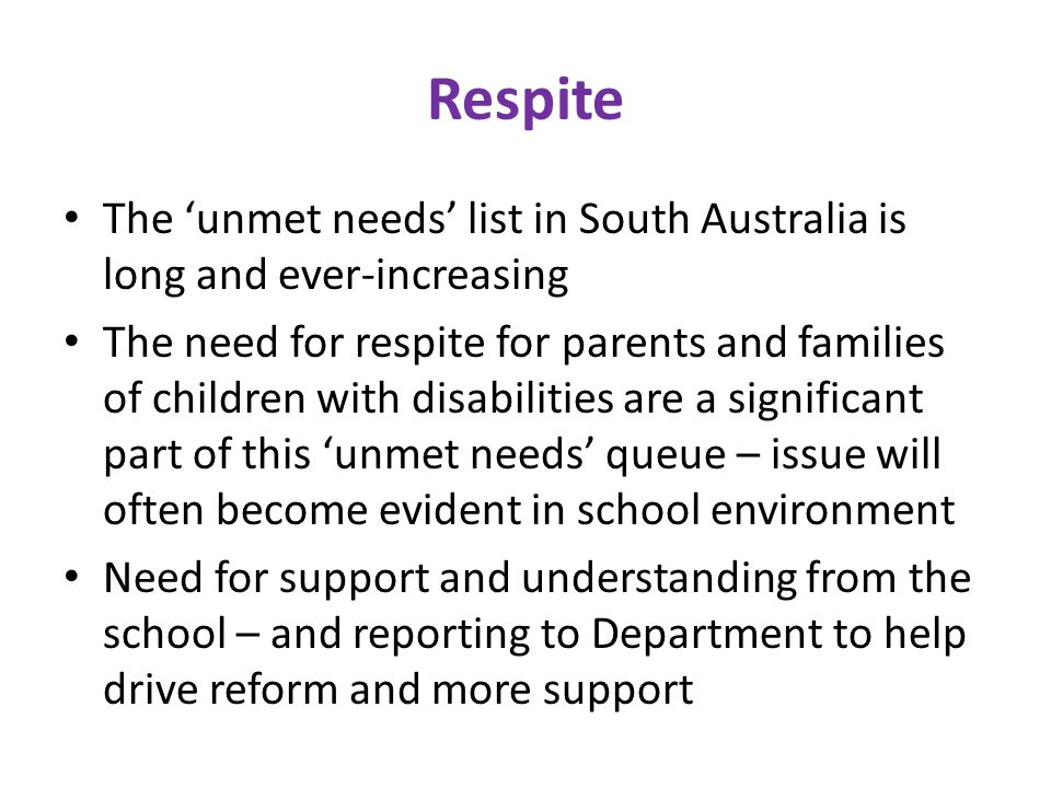 Respite The 'unmet needs' list in South Australia is long and ever-increasing.