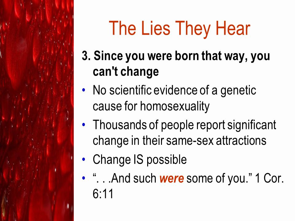 The Lies They Hear 3. Since you were born that way, you can t change