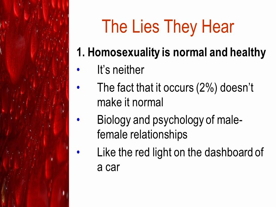 The Lies They Hear 1. Homosexuality is normal and healthy It's neither