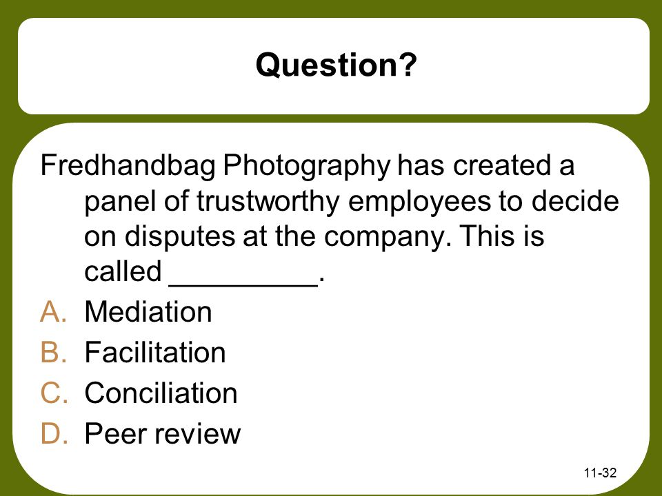 Question Fredhandbag Photography has created a panel of trustworthy employees to decide on disputes at the company. This is called _________.