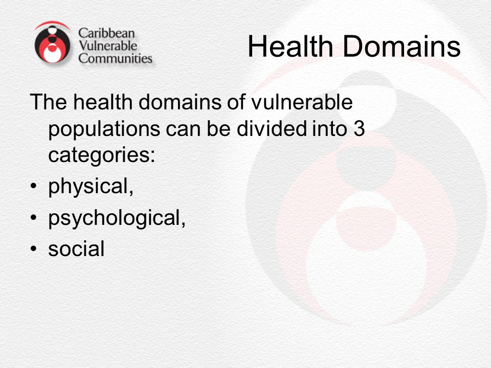 Health Domains The health domains of vulnerable populations can be divided into 3 categories: physical,