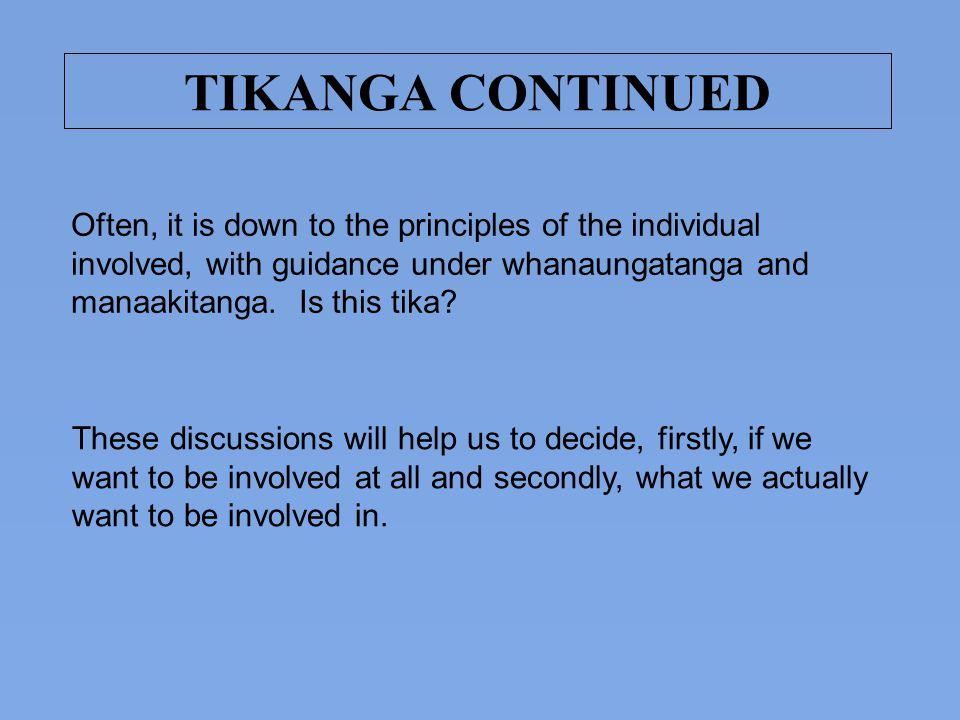 TIKANGA CONTINUED Often, it is down to the principles of the individual involved, with guidance under whanaungatanga and manaakitanga. Is this tika