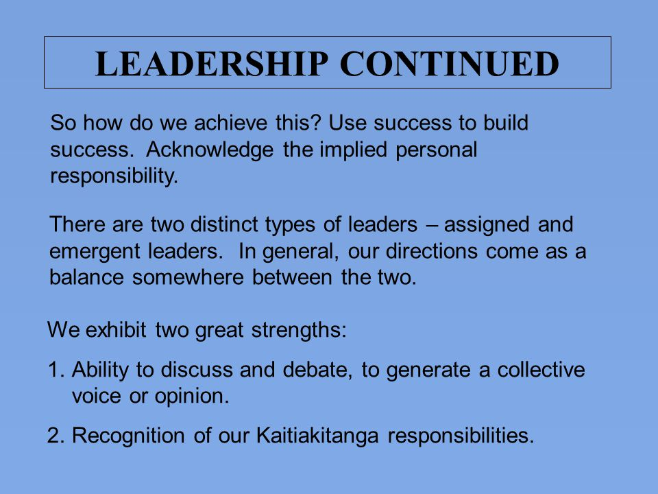 LEADERSHIP CONTINUED So how do we achieve this Use success to build success. Acknowledge the implied personal responsibility.