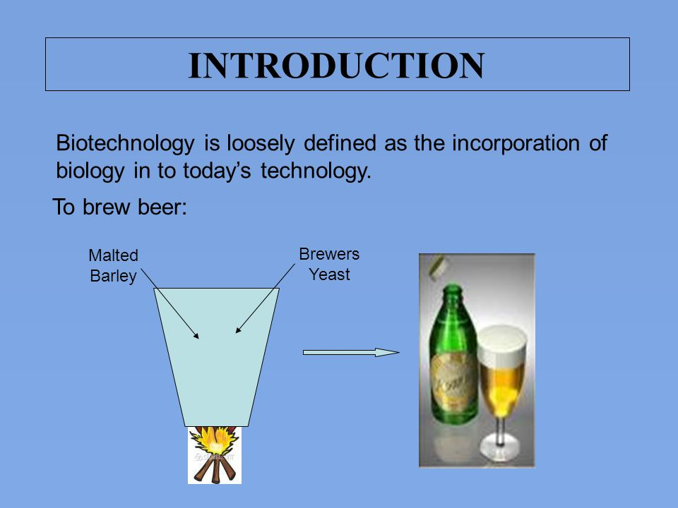 INTRODUCTION Biotechnology is loosely defined as the incorporation of biology in to today's technology.