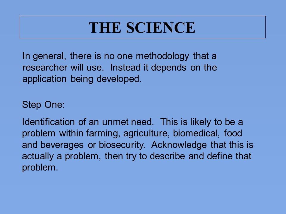 THE SCIENCE In general, there is no one methodology that a researcher will use. Instead it depends on the application being developed.