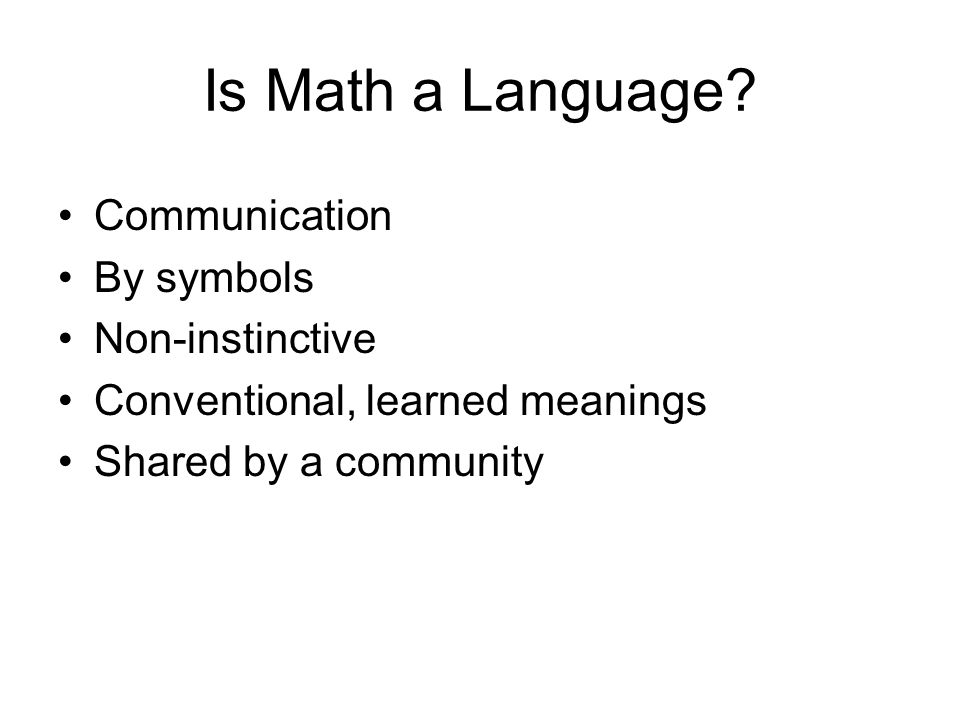 Is Math a Language Communication By symbols Non-instinctive
