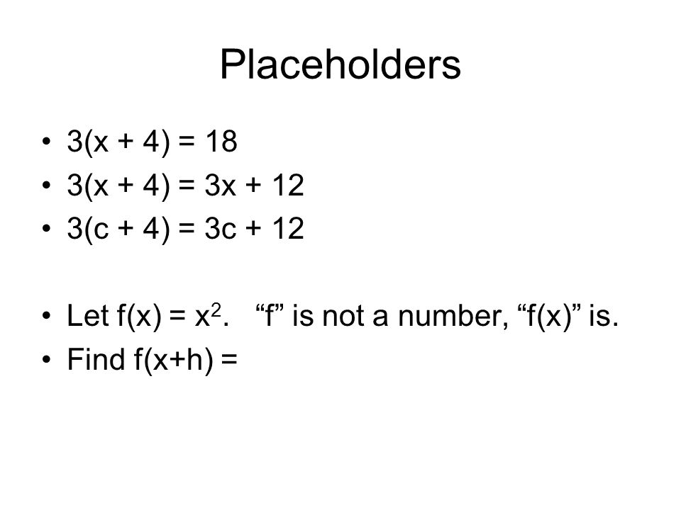 Placeholders 3(x + 4) = 18 3(x + 4) = 3x + 12 3(c + 4) = 3c + 12