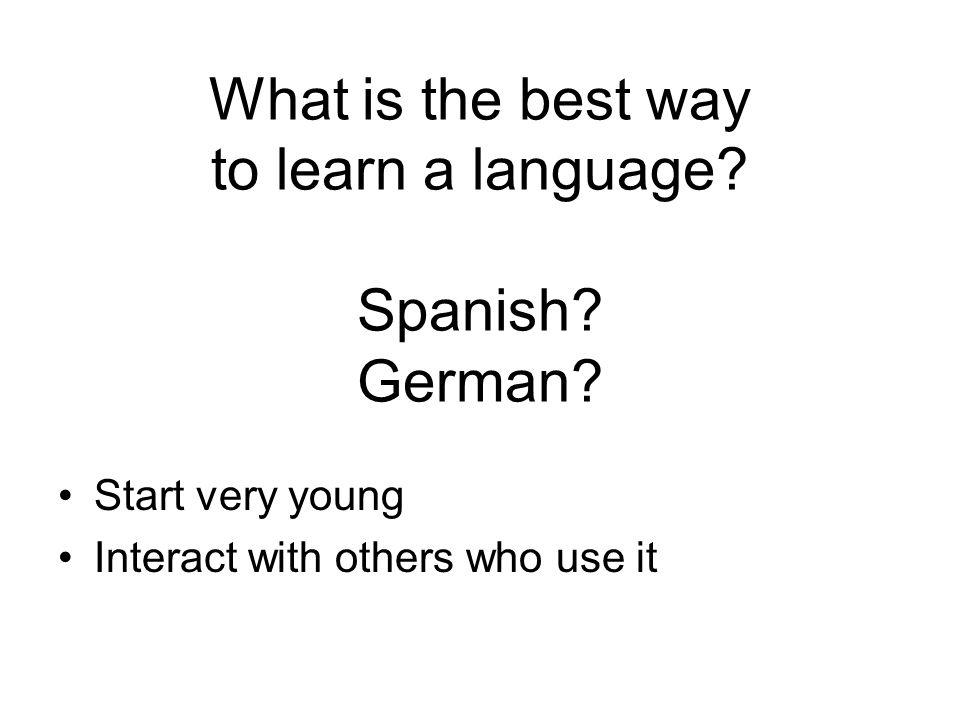 What is the best way to learn a language Spanish German