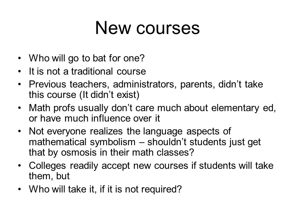 New courses Who will go to bat for one It is not a traditional course