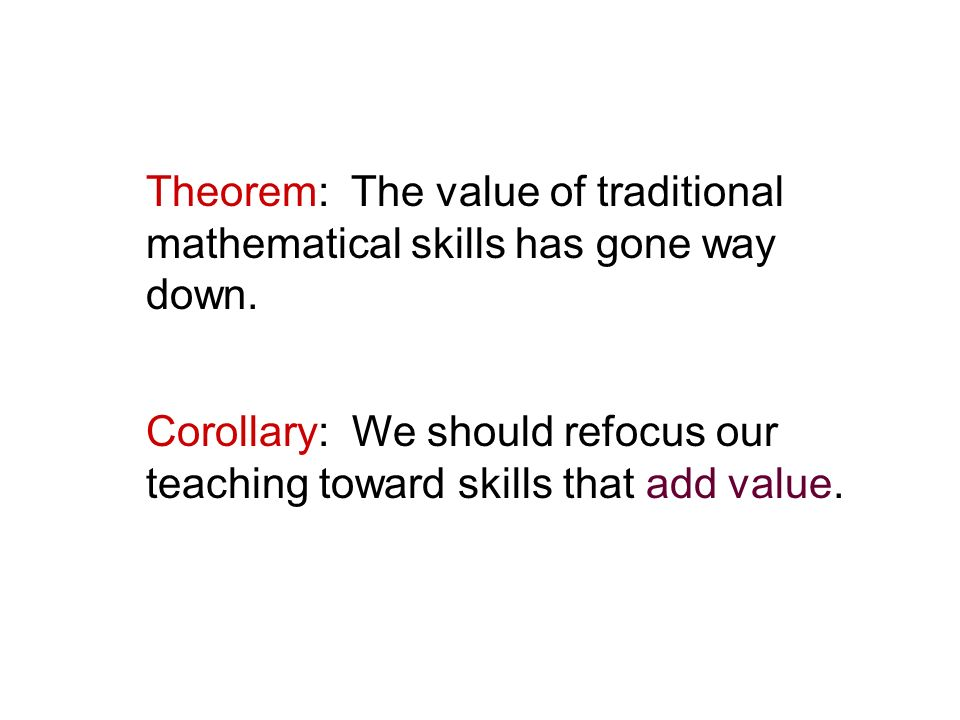 Theorem: The value of traditional mathematical skills has gone way down.