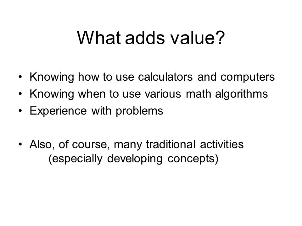 What adds value Knowing how to use calculators and computers