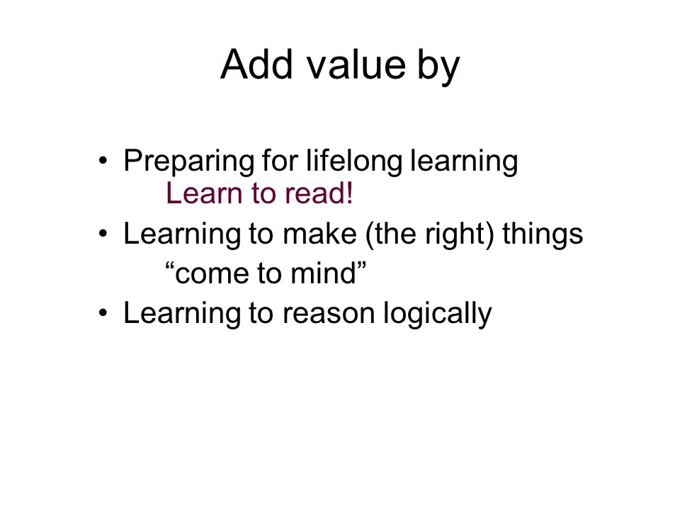 Add value by Preparing for lifelong learning Learn to read!