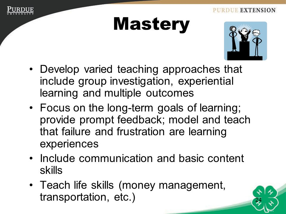 Mastery Develop varied teaching approaches that include group investigation, experiential learning and multiple outcomes.