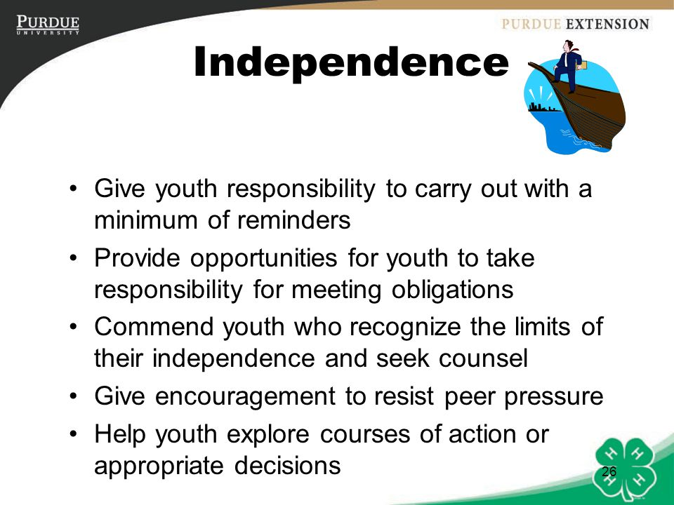 Independence Give youth responsibility to carry out with a minimum of reminders.