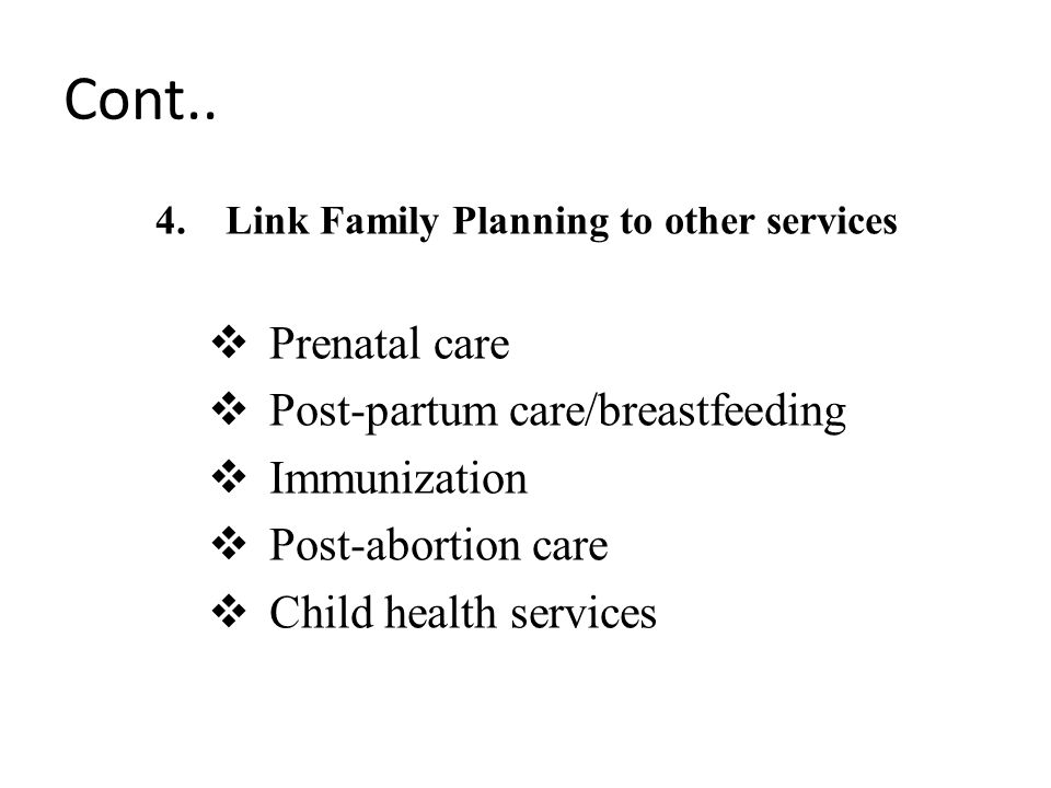 Cont.. Prenatal care Post-partum care/breastfeeding Immunization