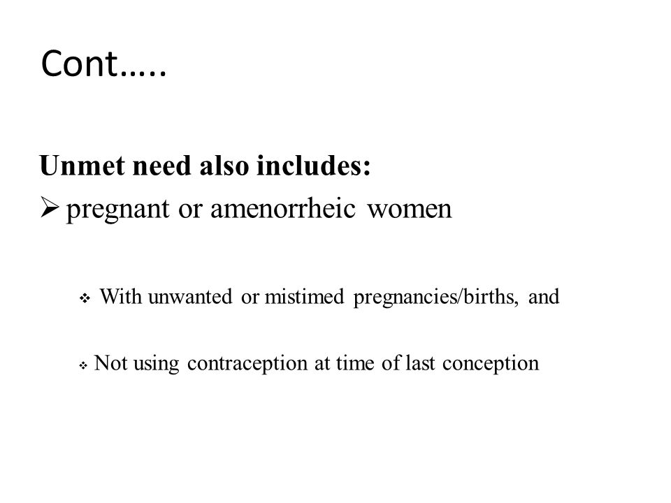 Cont….. Unmet need also includes: pregnant or amenorrheic women