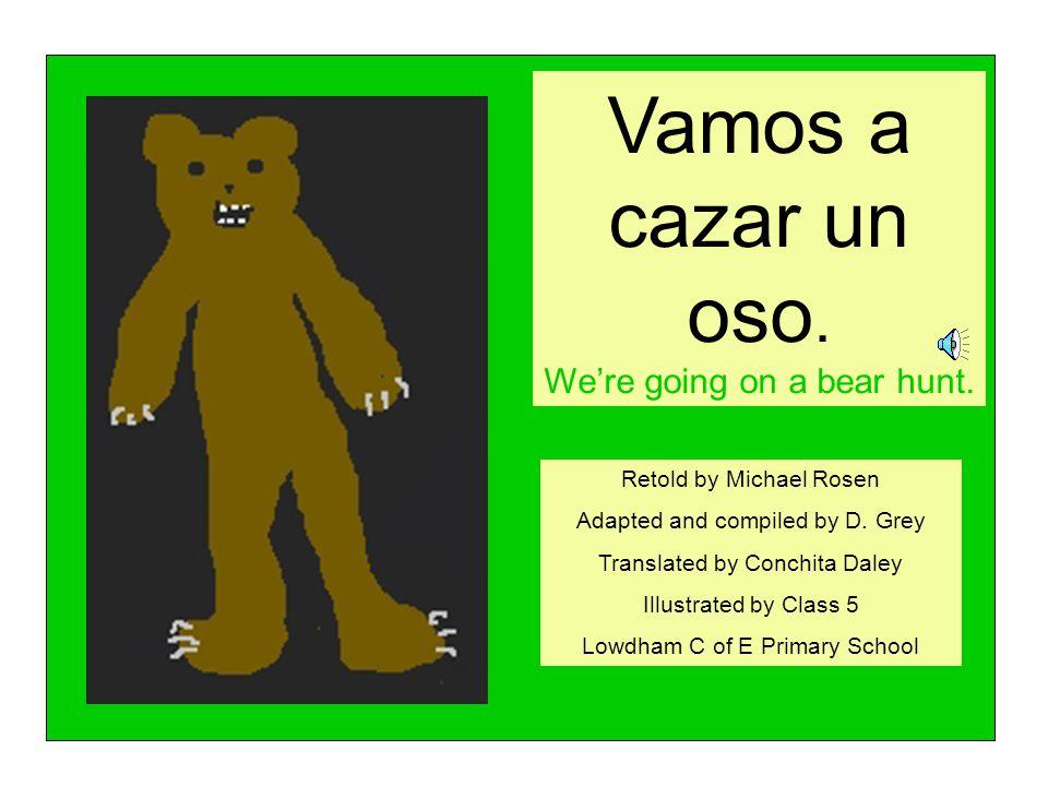 Vamos a cazar un oso. We're going on a bear hunt.