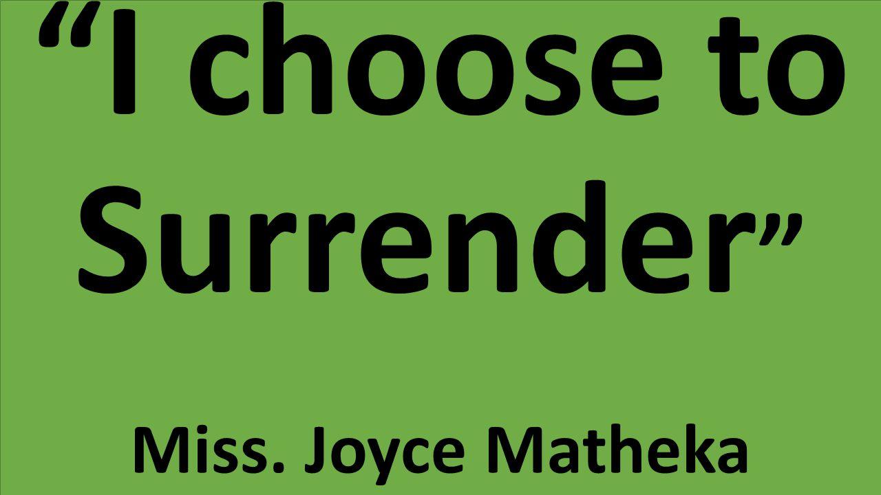 I choose to Surrender Miss. Joyce Matheka