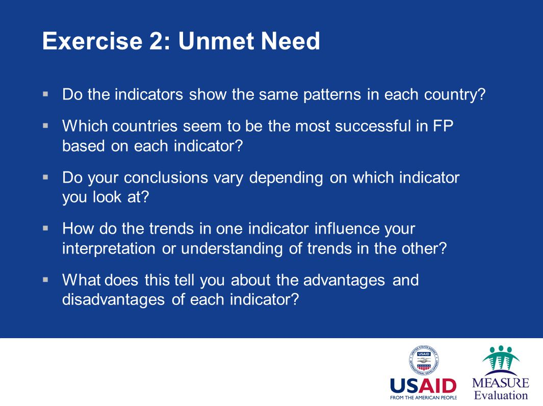 Exercise 2: Unmet Need Do the indicators show the same patterns in each country