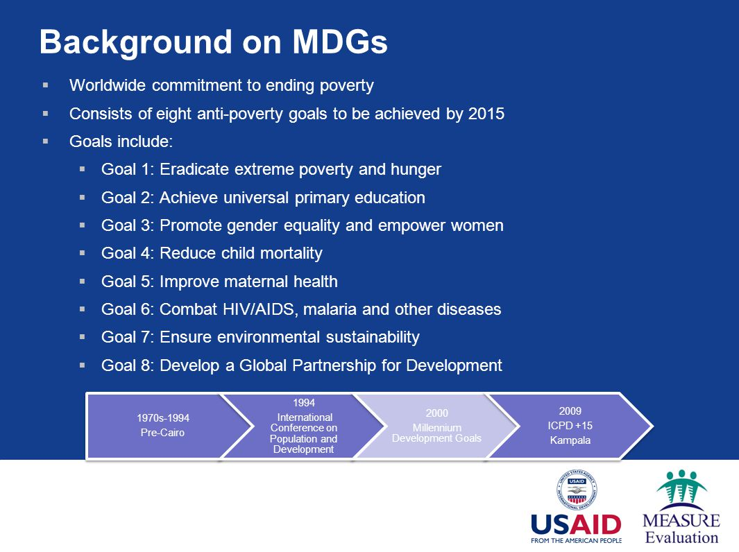 Background on MDGs Worldwide commitment to ending poverty