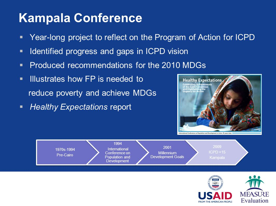 Kampala Conference Year-long project to reflect on the Program of Action for ICPD. Identified progress and gaps in ICPD vision.