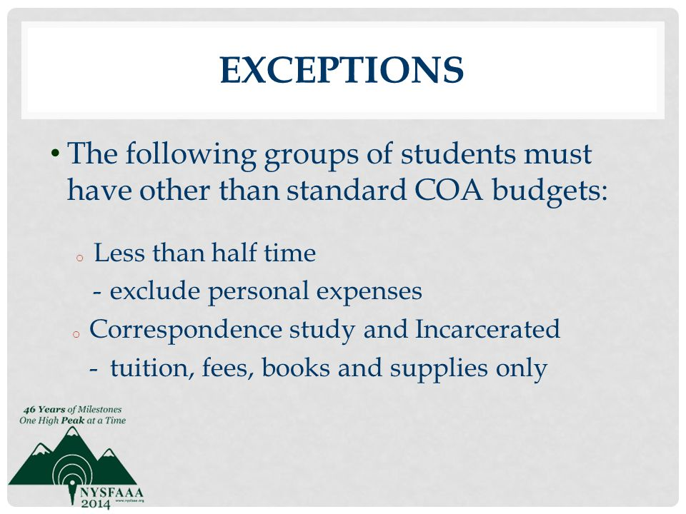 Exceptions The following groups of students must have other than standard COA budgets: Less than half time.
