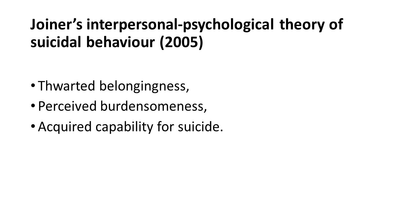 Joiner's interpersonal-psychological theory of suicidal behaviour (2005)