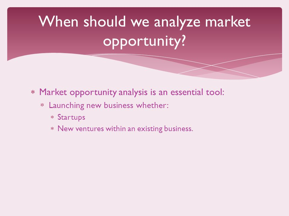 When should we analyze market opportunity