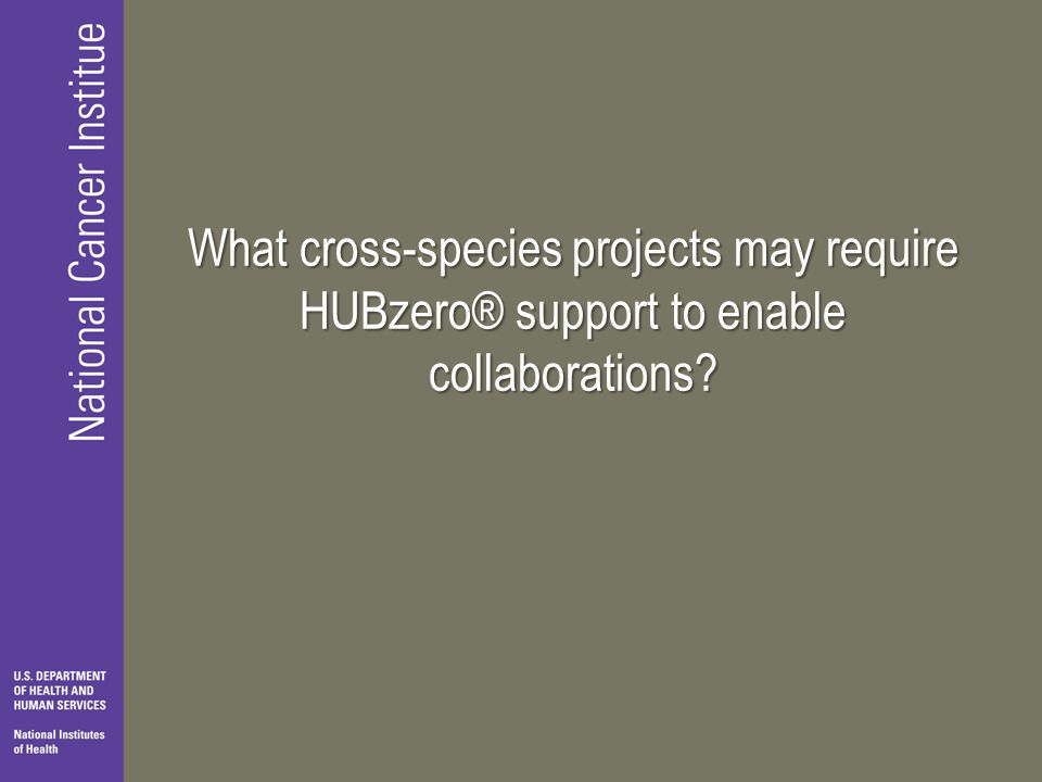 What cross-species projects may require HUBzero® support to enable collaborations