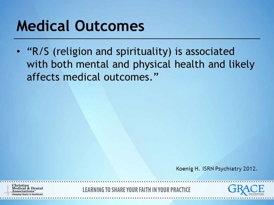 Medical Outcomes R/S (religion and spirituality) is associated with both mental and physical health and likely affects medical outcomes.