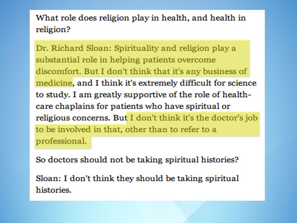 In the Time magazine article Sloan is quoted as admitting, Spirituality and religion play a substantial role in helping patients overcome discomfort. But I don't think that it's any business of medicine.